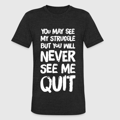 Quit - You May see my struggle but you will neve - Unisex Tri-Blend T-Shirt by American Apparel