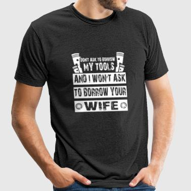 Wife - I Won't Ask To Borrow Your Wife T Shirt - Unisex Tri-Blend T-Shirt by American Apparel