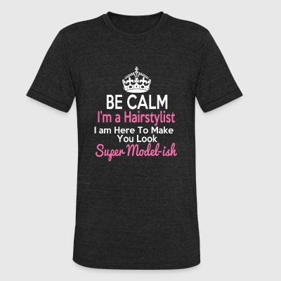 Hairstylist - Be Calm I'm Hairstylist I am here - Unisex Tri-Blend T-Shirt by American Apparel