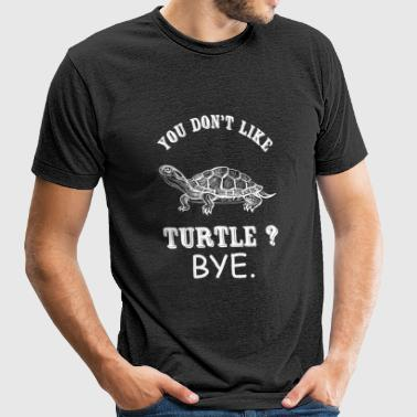Turtle - You Don't Like Turtle? Bye - Unisex Tri-Blend T-Shirt by American Apparel
