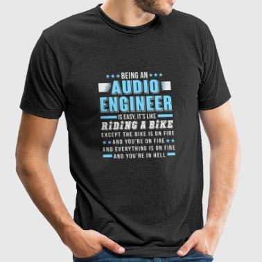 Audio Engineer - Being An Audio Engineer T Shirt - Unisex Tri-Blend T-Shirt by American Apparel