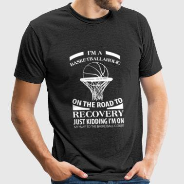Basketball - I'm A Basketballaholic On The Road - Unisex Tri-Blend T-Shirt