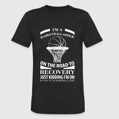 Basketball - I'm A Basketballaholic On The Road - Unisex Tri-Blend T-Shirt by American Apparel