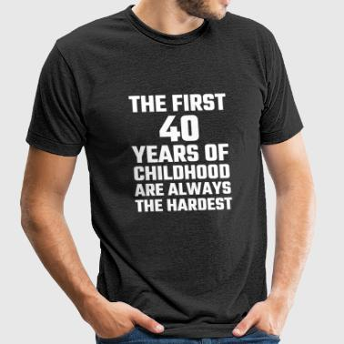 Adult - The First 40 Years Of Childhood - Unisex Tri-Blend T-Shirt