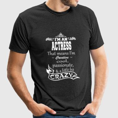 ACTRESS - I'm An Actress That Means I'm Creative - Unisex Tri-Blend T-Shirt