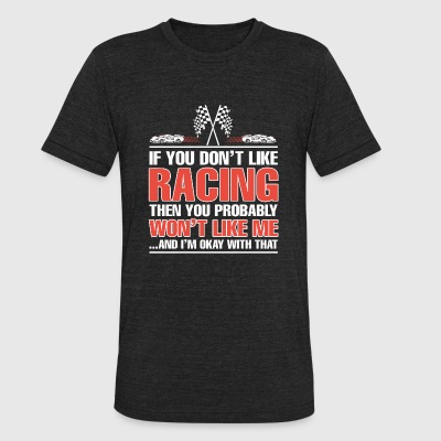 Racing - If U Don't Like Racing Then You Probabl - Unisex Tri-Blend T-Shirt by American Apparel