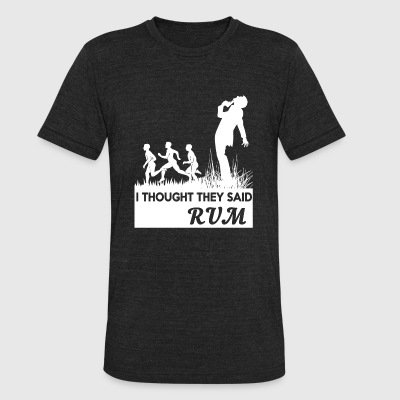 RUM - I THOUGHT THEY SAID RUM - Unisex Tri-Blend T-Shirt by American Apparel