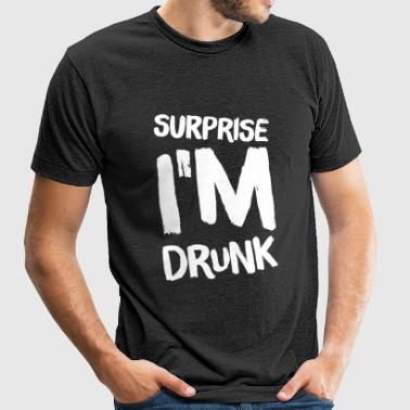 Drinker - Surprise I'm Drunk - Unisex Tri-Blend T-Shirt by American Apparel