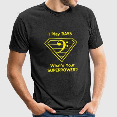 Bass - I Play Bass. What's Your Superpower? - Unisex Tri-Blend T-Shirt by American Apparel