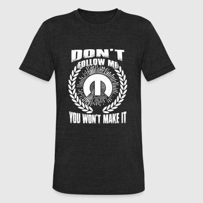 Mopar - Don't follow me, you won't make it - Unisex Tri-Blend T-Shirt by American Apparel