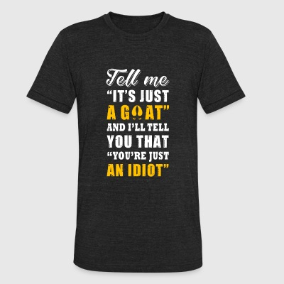 Goat - tell me it's just a goat, you are just an - Unisex Tri-Blend T-Shirt by American Apparel