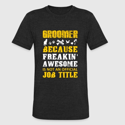 Groomer - Groomer because freakin' awesome not a - Unisex Tri-Blend T-Shirt by American Apparel