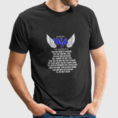 Wife - For my wife who is in heaven - Unisex Tri-Blend T-Shirt