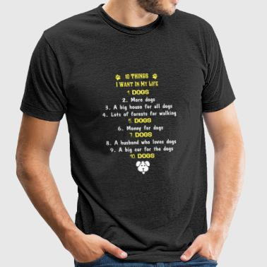 Dog lover - 10 things I want in my life - Unisex Tri-Blend T-Shirt