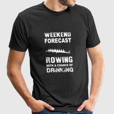 Weekend forecast rowing - With chance of drinkin - Unisex Tri-Blend T-Shirt