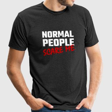 Abnormal - Normal People Scare Me - Unisex Tri-Blend T-Shirt