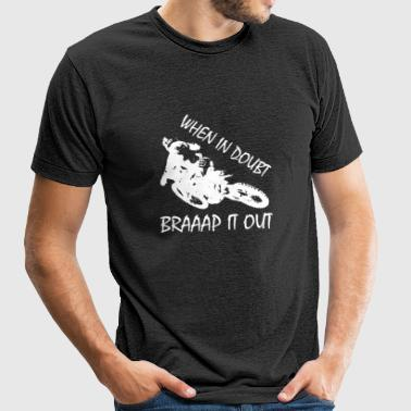 Dirtbike - When In Doubt, Braaap It Out - Unisex Tri-Blend T-Shirt by American Apparel