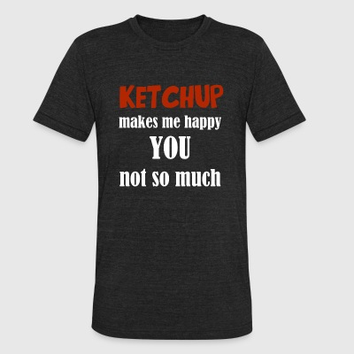 Ketchup - Ketchup Makes Me Happy You Not So Much - Unisex Tri-Blend T-Shirt by American Apparel