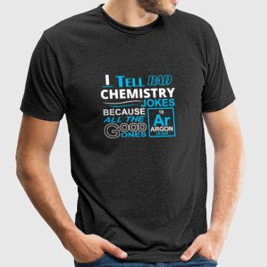 Chemistry - i tell bad chemistry jokes because a - Unisex Tri-Blend T-Shirt