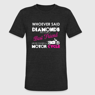 Motorcycle - Whoever Said Diamonds Are A Girls B - Unisex Tri-Blend T-Shirt by American Apparel