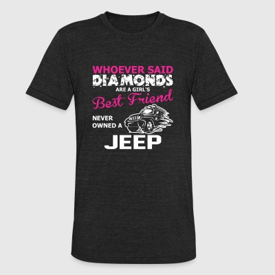 Jeep - Whoever Said Diamonds Are Girl's Best Fri - Unisex Tri-Blend T-Shirt by American Apparel