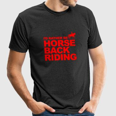 Riding - I'd rather be horse back riding - Unisex Tri-Blend T-Shirt by American Apparel