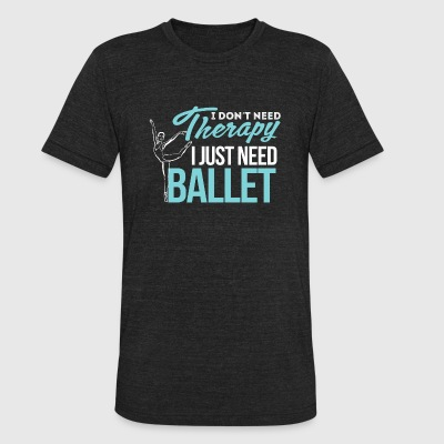 Ballet - I Don't Need Therapy, I Just Need Balle - Unisex Tri-Blend T-Shirt by American Apparel