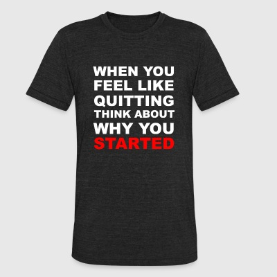 Never give up - When You Feel Like Quitting Thin - Unisex Tri-Blend T-Shirt by American Apparel