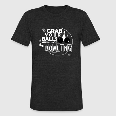 Bowling - grab your balls we're goin' bowling - Unisex Tri-Blend T-Shirt by American Apparel