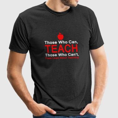 Teacher - Those who can Teach, Those who can't p - Unisex Tri-Blend T-Shirt