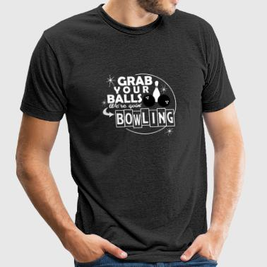 BOWLING - GRAB YOUR BALLS WE'RE GOIN BOWLING - Unisex Tri-Blend T-Shirt