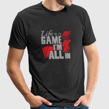 Game - Life is a game and I'm all in - Unisex Tri-Blend T-Shirt