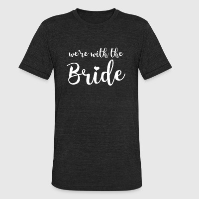 Bride - We're WIth the Bride Bridal Party Bachel - Unisex Tri-Blend T-Shirt by American Apparel