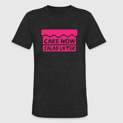 Cake - Cake now salad later - Unisex Tri-Blend T-Shirt by American Apparel