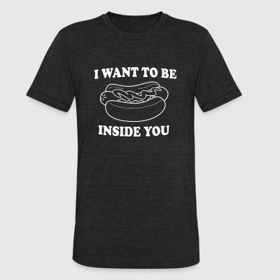 Hot Dog - Hot Dog. I want to be inside you - Unisex Tri-Blend T-Shirt by American Apparel