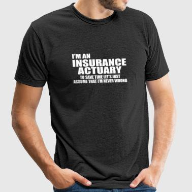 Insurance actuary - i'm an insurance actuary to - Unisex Tri-Blend T-Shirt