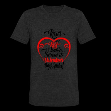 Valentine's day sucks - Roses are red, violets.. - Unisex Tri-Blend T-Shirt