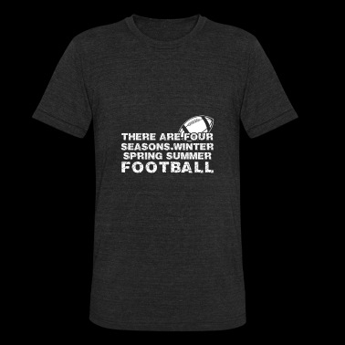 Football - There are 4 seasons winter spring sum - Unisex Tri-Blend T-Shirt