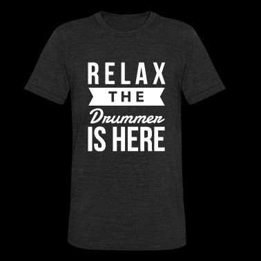 Drummer - Relax the drummer is here - Unisex Tri-Blend T-Shirt