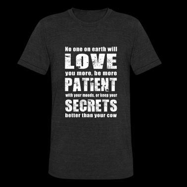 Cow - no one on earth will keep your secrets bet - Unisex Tri-Blend T-Shirt