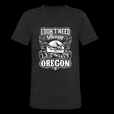 Oregon - I just need to go to oregon t-shirt - Unisex Tri-Blend T-Shirt