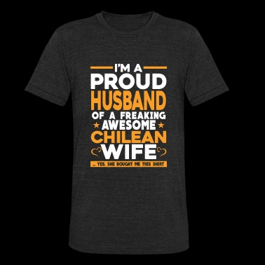 Chilean - I'm a Chilean proud husband t-shirt - Unisex Tri-Blend T-Shirt
