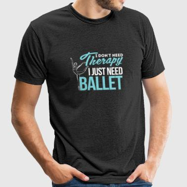 Ballet - I Don't Need Therapy, I Just Need Balle - Unisex Tri-Blend T-Shirt