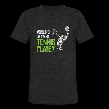 TENNIS - WORLD'S OKAYEST TENNIS PLAYER - Unisex Tri-Blend T-Shirt