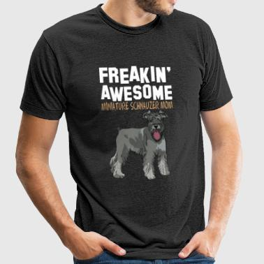 Freaking Awesome Miniature Schnauzer Mom - Unisex Tri-Blend T-Shirt by American Apparel