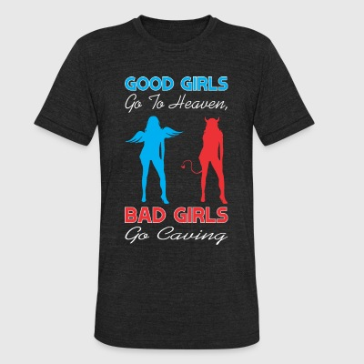 Good Girls Go To Heaven Bad Girls Go Caving - Unisex Tri-Blend T-Shirt by American Apparel