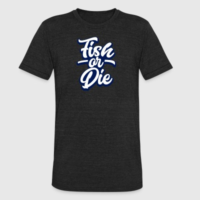 Fish or Die - Unisex Tri-Blend T-Shirt by American Apparel
