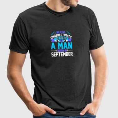Never Underestimate The Power A Man Born In Septem - Unisex Tri-Blend T-Shirt