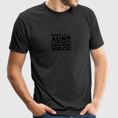 Proud Aunt Of The World's Greatest Niece - Unisex Tri-Blend T-Shirt
