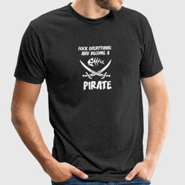 fUCK EVERYTHING AND BECOME A PIRATE WHITE - Unisex Tri-Blend T-Shirt by American Apparel